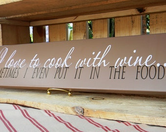 I LOVE To Cook With WINE....Sometimes I Even Put It In The Food - wood vinyl sign