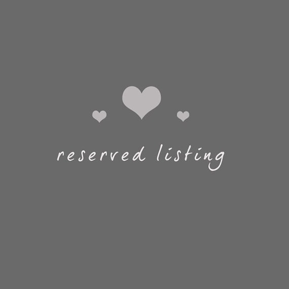 RESERVED LISTING for Casey