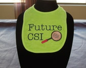 "CSI. Baby shower gift, gifts for baby, Embroidery. Infant handmade Embroidered baby bib with saying ""Future CSI"""