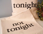 Hand Stamped Tonight - Not Tonight 2-Sided Pillow Cover