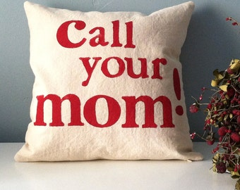 call your mom - Hand Stamped Pillow Cover