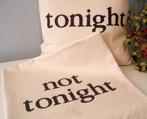 Pillow Cover - Hand Stamped Tonight - Not Tonight - 2-Sided