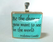 Gandhi quote - Be the change you want to see in the world - turquoise Scrabble tile pendant or charm