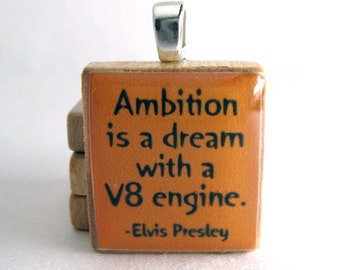 Elvis Presley quote - Ambition is a dream with a V8 engine - orange Scrabble tile pendant or charm