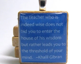 The teacher who is indeed wise - blue Khalil Gibran Scrabble tile