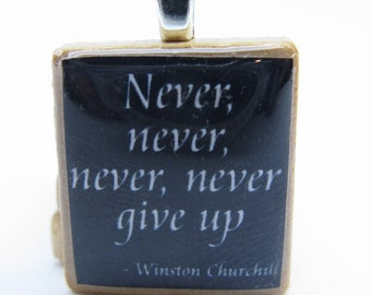 Winston Churchill quote -  Never give up - black Scrabble tile pendant