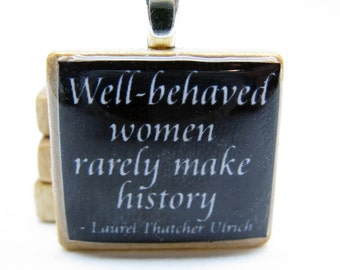 Well-behaved women rarely make history - Laurel Thatcher Ulrich quote - black Scrabble tile