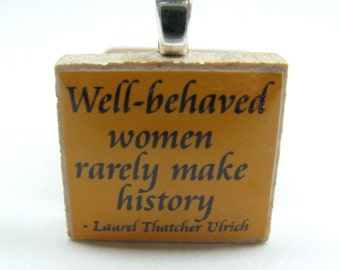 Well-behaved women rarely make history - Laurel Thatcher Ulrich quote - pumpkin orange Scrabble tile
