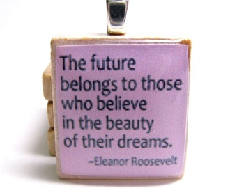 Eleanor Roosevelt quote -  The future belongs to those - pink Scrabble tile