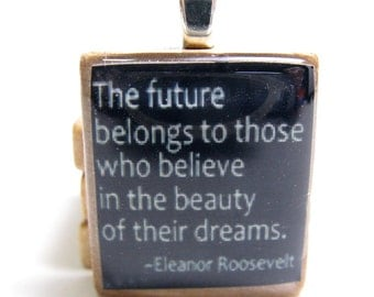 Eleanor Roosevelt quote -  The future belongs to those - black Scrabble tile - great graduation gift