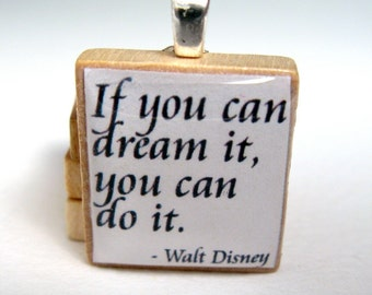 Walt Disney quote - If you dream it you can do it - white Scrabble tile pendant or charm