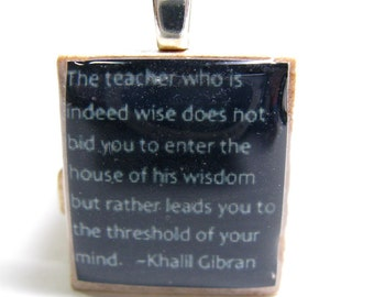 Teacher gift - The teacher who is indeed wise - black Khalil Gibran Scrabble tile