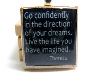 Go confidently in the direction of your dreams - black Scrabble tile with Thoreau quote