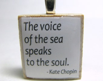 The voice of the sea speaks to the soul - white Scrabble tile with Kate Chopin quote