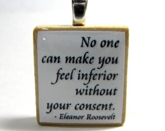 Scrabble tile pendant with Eleanor Roosevelt quote -  No one can make you feel inferior - white