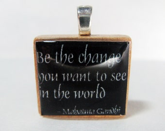 Gandhi quote - Be the change you want to see in the world - black Scrabble tile