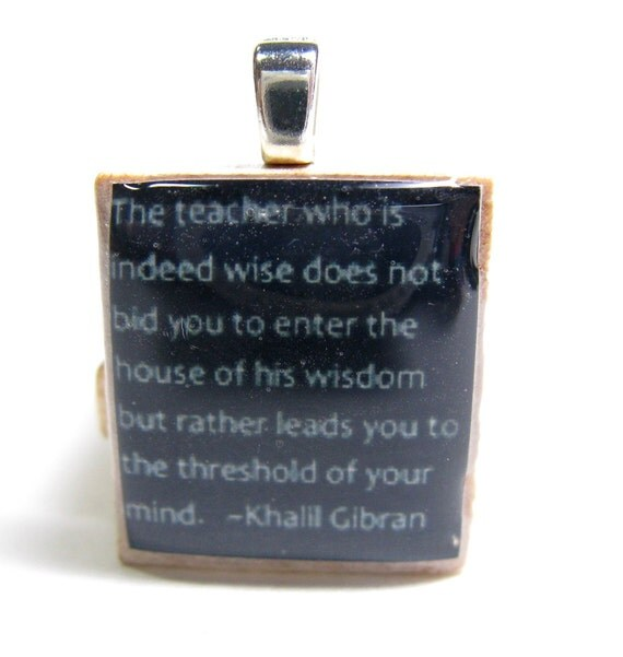 Teacher gift - The teacher who is indeed wise - black Khalil Gibran Scrabble tile