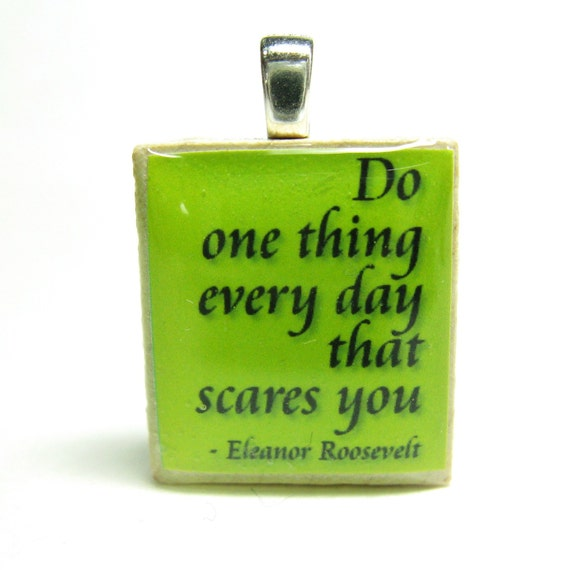 Eleanor Roosevelt quote -  Do one thing every day that scares you - lime green Scrabble tile