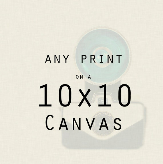 Canvas Gallery Wrap - Any 10x10 Print on a Canvas