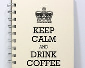 Keep Calm Journal Spiral Notebook Diary Handmade  - Keep Calm and Drink Coffee - Small Notebook 5.5 x 4.25 Inches - Ivory