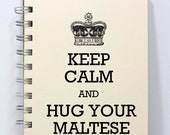 Dog Journal Notebook Diary Sketch Book - Keep Calm and Hug Your Maltese - Small Notebook 5.5 x 4.25 Inches - Ivory