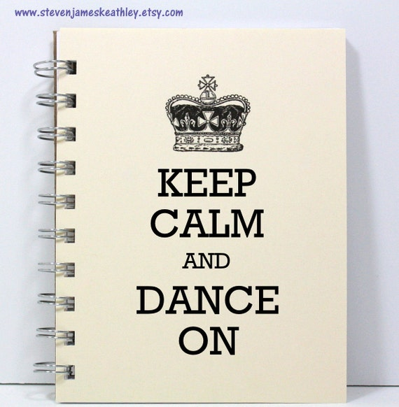 Dance Journal Notebook Diary Sketch Book - Keep Calm and Dance On - Small Notebook 5.5 x 4.25 Inches - Ivory