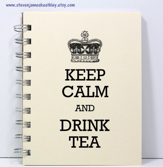 Keep Calm Journal Spiral Notebook Diary Handmade - Keep Calm and Drink Tea - Small Notebook 5.5 x 4.25 Inches - Ivory