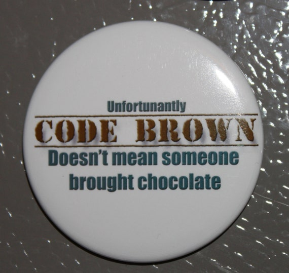 Nurse RN LPN Student Nurse or Tech Humor Magnet  Code Brown Doesn't mean Chocolate 2.25inch Magnet