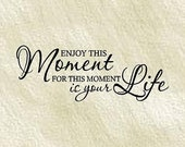 QUOTE - Enjoy this moment for this moment is your life-Special buy any 2 quotes and get a 3rd quote free of equal or lesser value
