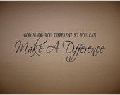 QUOTE-God Made You Different So You Can Make A Difference-special buy 2 quotes and get a 3rd quote free of equal or lesser value