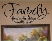 Quote-Family, Forever, For Always, No Matter What-special buy any 2 quotes and get a 3rd quote free of equal or lesser value
