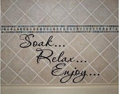 VINYL QUOTE - Soak...Relax...Enjoy - special buy any 2 quotes and get a 3rd quote free of equal or lesser value