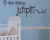 QUOTE-No more monkeys jumpin on the bed-special buy any 2 quotes and get a 3rd quote free of equal or lesser value
