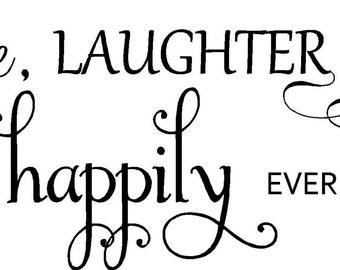 Quote-Love Laughter And Happily Ever After