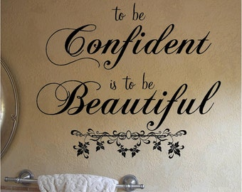 VINYL QUOTE - To Be Confident Is To Be Beautiful-special buy any 2 quotes and get a 3rd quote free of equal or lesser value