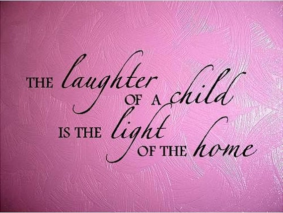 Quote-The Laughter Of A Child Is the Light Of the Home-special buy any ...