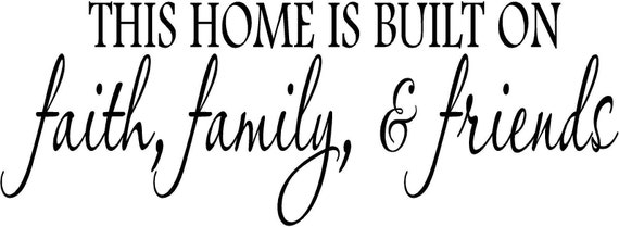 Quotes About Family Friends And Faith : Items similar to quote this home is built on faith family