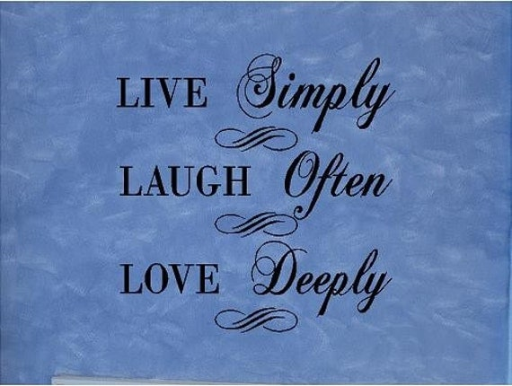 QUOTE-Live Simply Laugh Often Love Deeply-special By