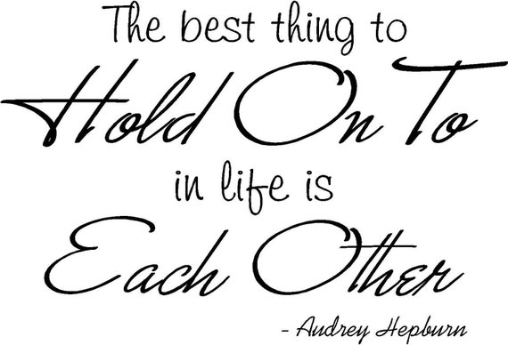 Quote-The Best Thing To Hold Onto Is Each Other