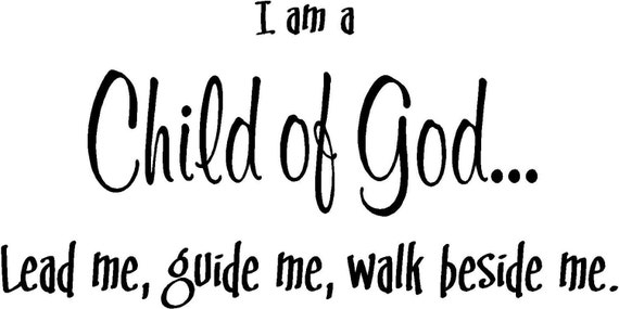 "Items Similar To Quote ""I Am A Child Of God, Lead Me Guide"