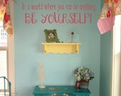Vinyl Lettering - In A World Where You Can Be Anything, Be Yourself - Wall Decal Art Girls Teen
