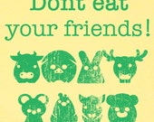 Don't Eat Your Friends - Cute Animal Vegeterian Vegan Graphic TShirt UNISEX S M L XL 2XL Available