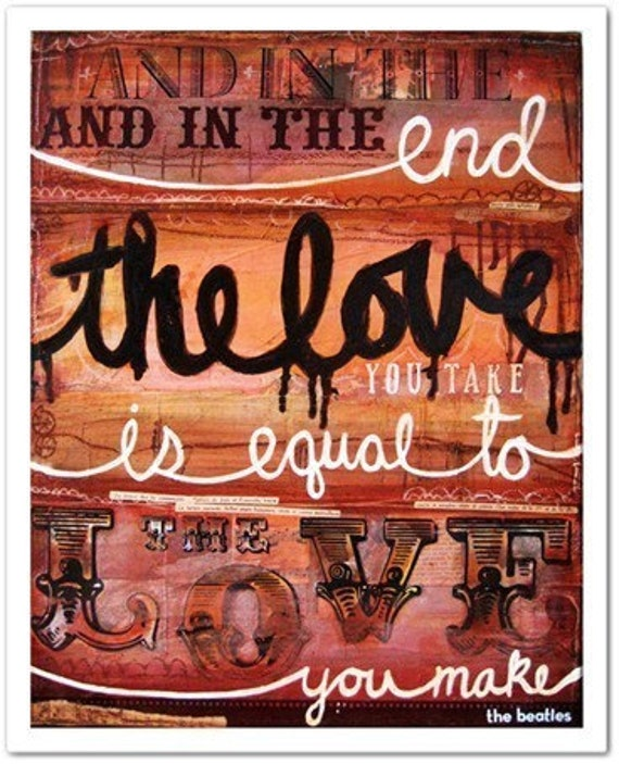 Sale - The Love You Make, 14 x 11 large paper print