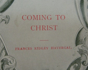 COMING to CHRIST 1899  Frances Ridley Hevergal Antiquarian  Religious Jesus  Illustrated Free Ship Sale