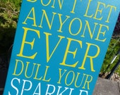 Motivation Inspiration sign Don't let anyone ever dull your sparkle
