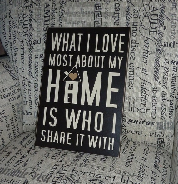 What I love most about my home is who I share it with   Home Sign