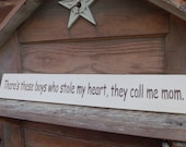 There's These Boys Who Stole My Heart They Call Me Mom hand painted wood sign Theres these boys
