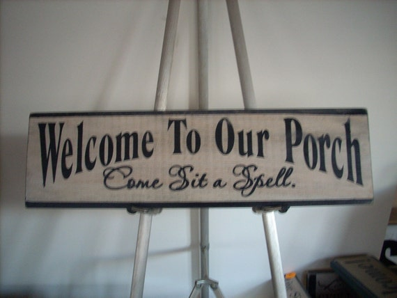 Welcome To Our Porch Come Sit A Spell Sign By Shabtownsigns