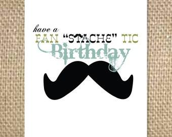 "Birthday Card:  Fan ""STACHE"" tic Birthday"