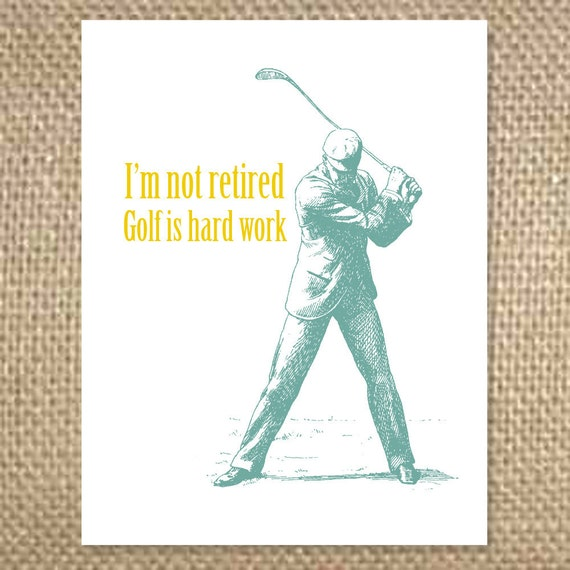FATHER'S Day Card:  I'm not retired. Golf is hard work.